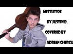 Adrian Chircu Covering – Mistletoe by Justin Bieber Official