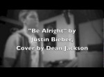 """Be Alright"" (Acoustic) by Justin Bieber, Cover by Dean Jackson"